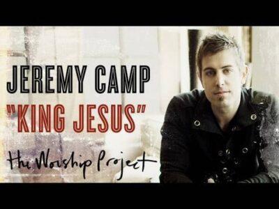 Download Jeremy Camp King Jesus Mp3 Lyrics Ceenaija