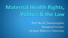 MATERNAL HEALTH RIGHTS, POLITICS AND THE LAW: Professorial Inaugural Lecture