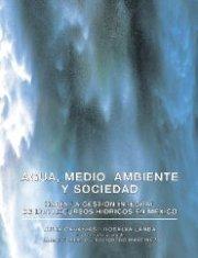 Agua, medio ambiente y sociedad: hacia la gestión integral de los recursos hídricos en México