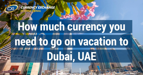 How Much Currency You Need To Go On Vacation To Dubai Uae