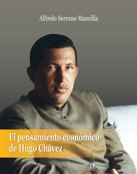 El Pensamiento Económico de Hugo Chávez (por Alfredo Serrano Mancilla)
