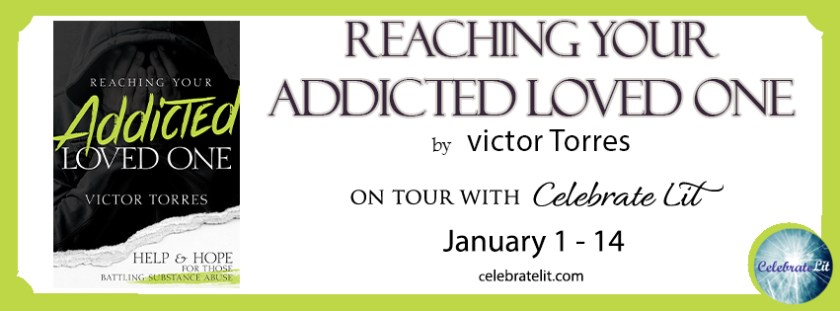 Margaret Kazmierczak spotlights Victor Torres' book Reaching Your Addicted Loved Ones.