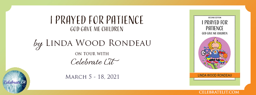 I prayed for Patience, God gave e children by Linda Wood Rondeau, Tour Banner