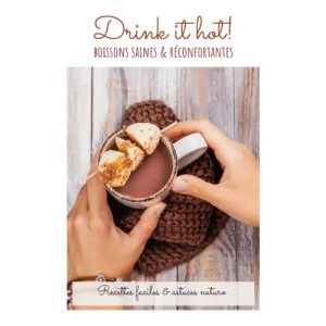 Célia Dreams Atelier Naturo: Ebook Drinkt it hot (boissons chaudes et réconfortantes)