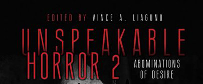 Review: Unspeakable Horror 2: Abominations of Desire edited by Vince Liaguno
