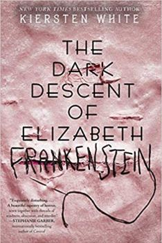 Cover of the book The Dark Descent of Elizabeth Frankenstein by Kiersten White