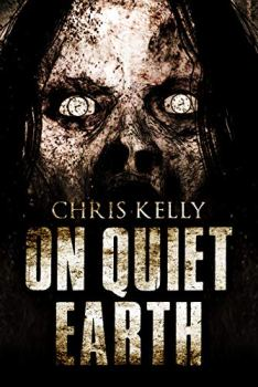 cover of On Quiet Earth by Chris Kelly. Shows a decomposing human zombie.