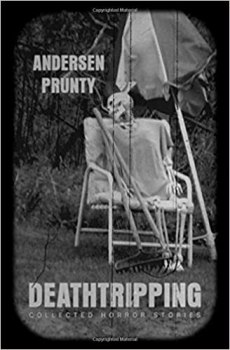 cover of Deathtripping: Collected horror stories by Andersen Prunty