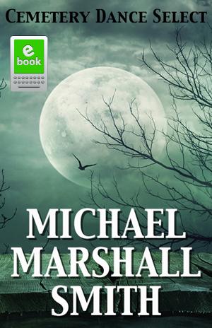 Cemetery Dance Select Michael Marshall Smith