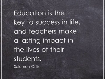 Education is the key to success in life, and teachers make a lasting impact in the lives of their students.