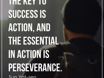 The key to success is action, and the essential in action is perseverance.