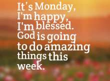 It's Monday, I'm happy, I'm blessed. God is going to do amazing things this week.