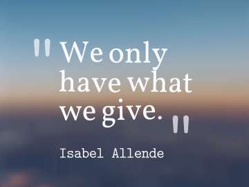 We only have what we give.
