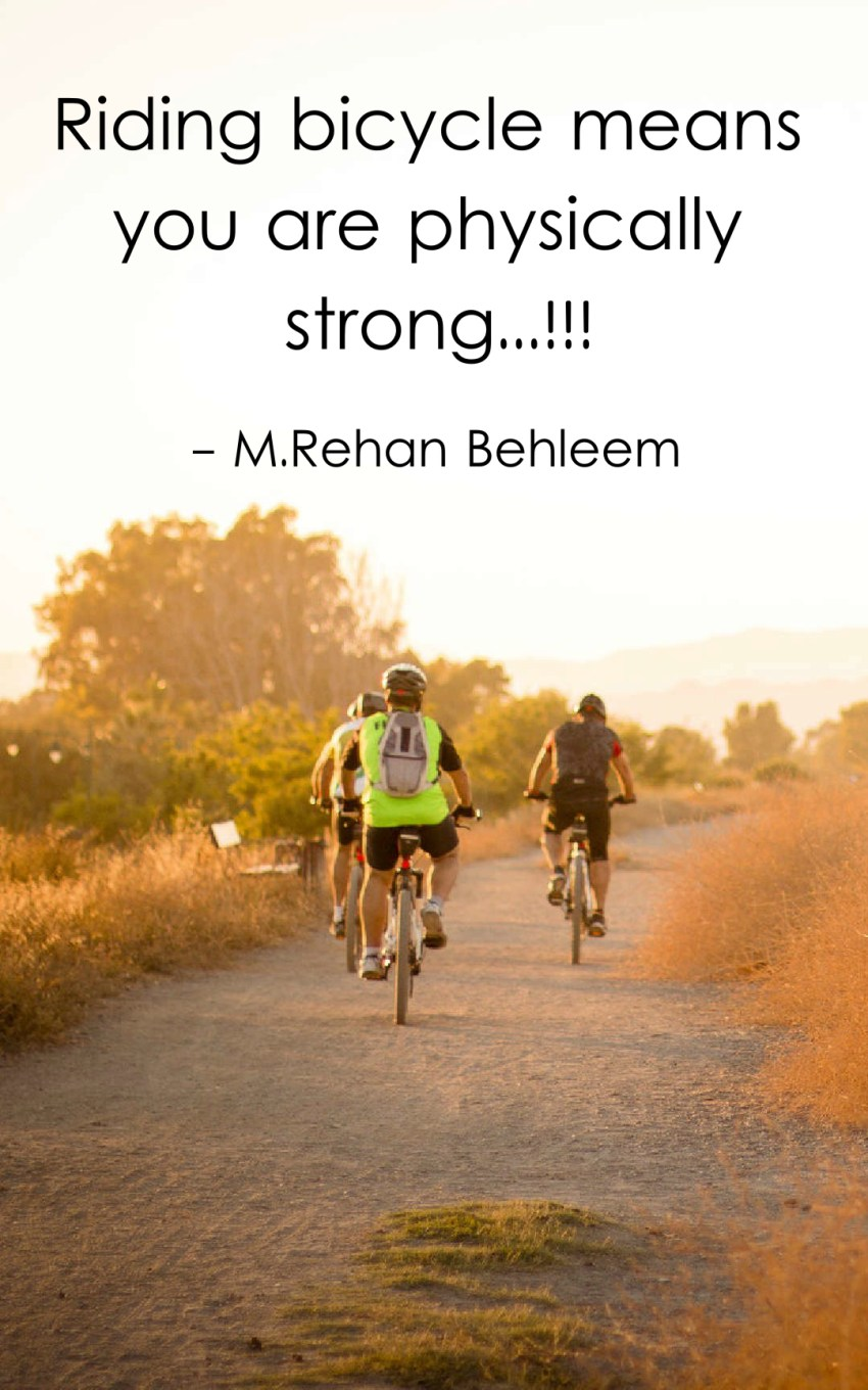 Riding bicycle means you are physically strong.