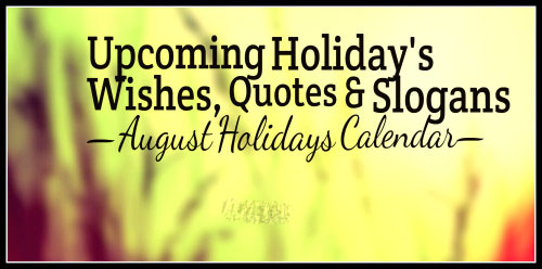 August's – Major Holidays Quotes, Wishes and Slogans Calendar