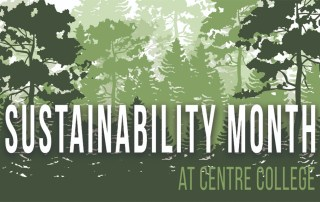 The words Sustainability Month at Centre College on a forest background