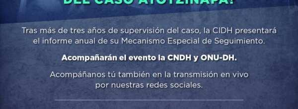 3 sep: #CIDHenAyotzinapa Conoce el verdadero estado del caso Ayotzinapa