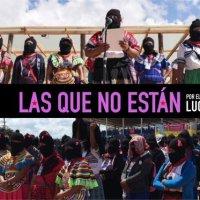 """Comunicado de Mujeres Indígenas Zapatistas: """"Las que no están"""""""