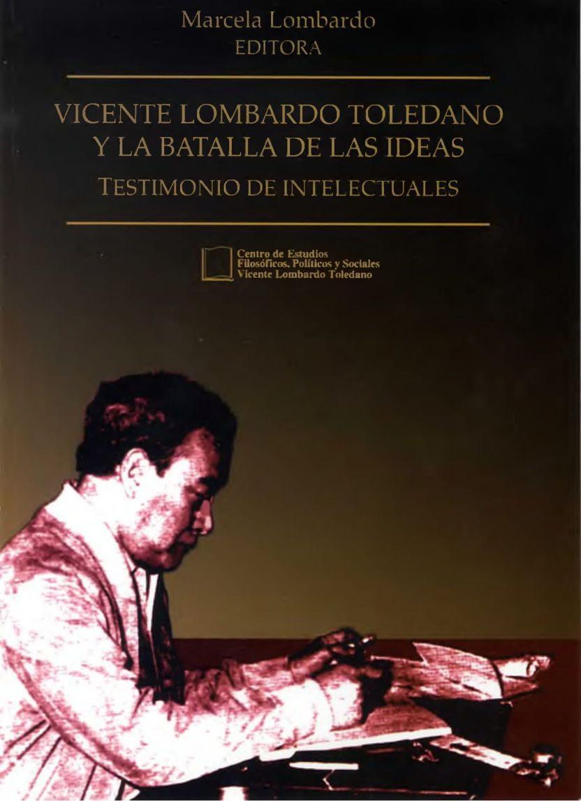 Portada del libro: VICENTE LOMBARDO TOLEDANO Y LA BATALLA DE LAS IDEAS: TESTIMONIO DE INTELECTUALES