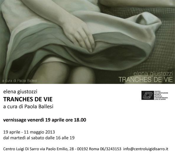 """""""Tranches de vie"""" Elena Giustozzi, 19 aprile - 11 maggio 2013"""