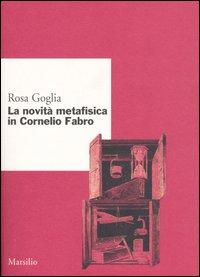 Rosa Goglia, La novità metafisica in Cornelio Fabro