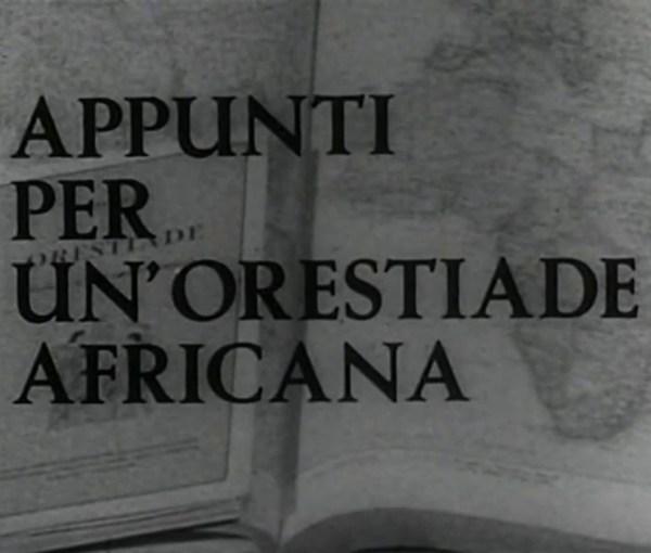 """Appunti per un'Orestiade Africana"" di Pasolini"