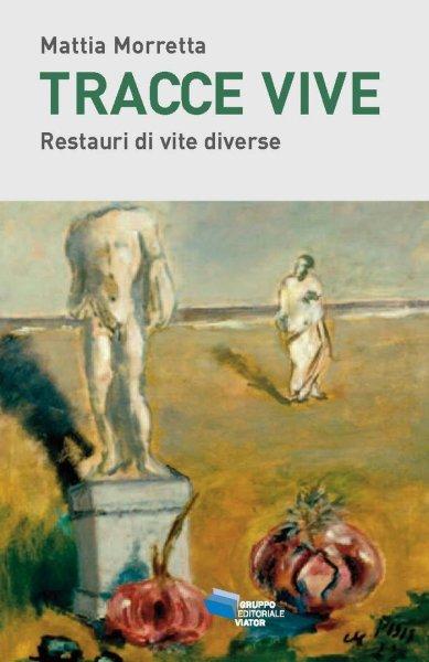 """""""Tracce vive. Restauri di vite diverse"""" di Mattia Morretta. Copertina"""