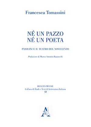 """""""Né un pazzo, né un poeta. Pasolini e il teatro del Novecento"""" di Francesca Tomassini. Copertina"""