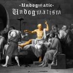 Cover: Undogmatic - Undogmatism