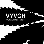 VYVCH: The Royal Treatment