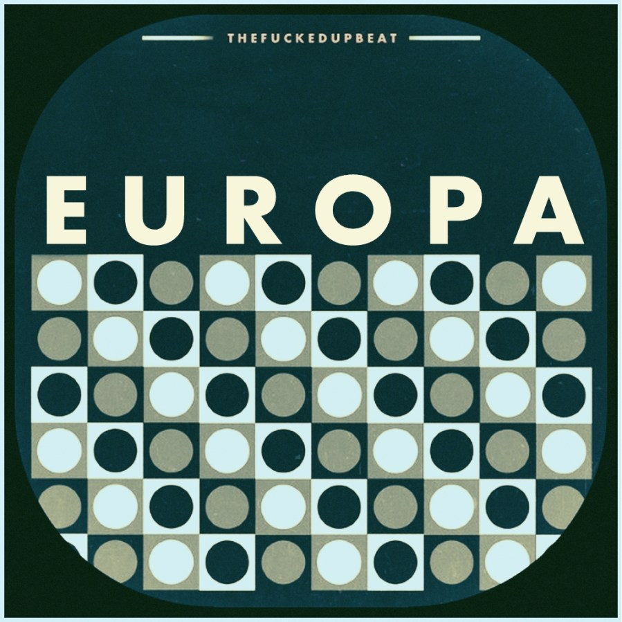 The Fucked Up Beat: Europa
