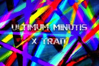 X Trait: Ultimum Minutis