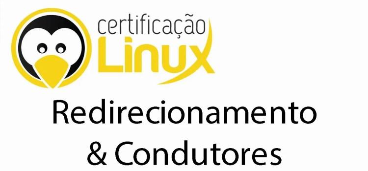 Redirecionamentos e Condutores no Linux