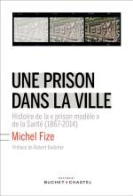 Une prison dans la ville. Histoire de la « prison modèle » de la Santé (1867-2014)