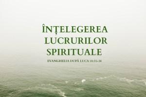 luca-18-31-34-intelegerea-lucrurilor-spirituale