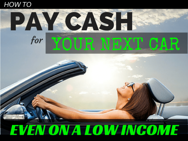 How to Pay Cash For Your Next Car- Even on a Low Income