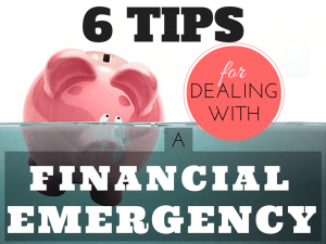 6 Tips For Dealing With a Financial Emergency