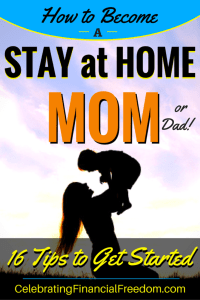 How to Become a Stay at Home Mom (or Dad!)- 16 Tips