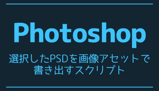 【Photoshop】選択したPSDを画像アセットで書き出すスクリプト