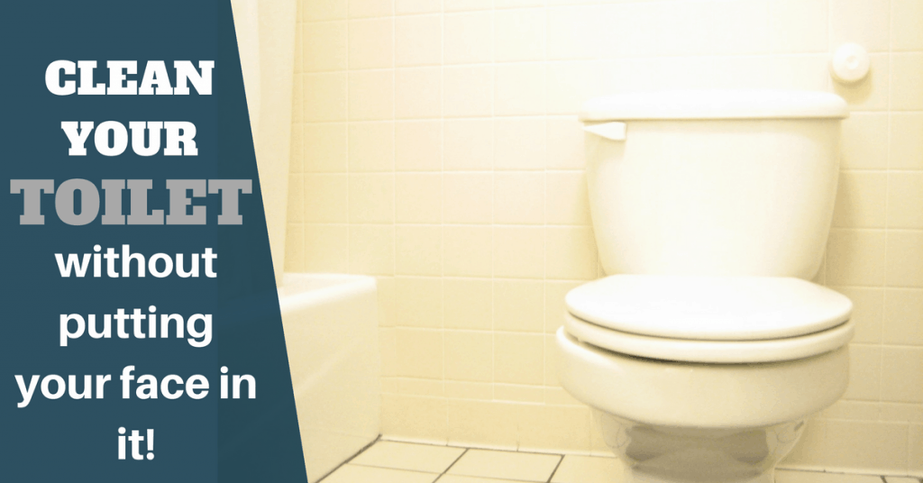 how to clean your toilet without putting your face in it