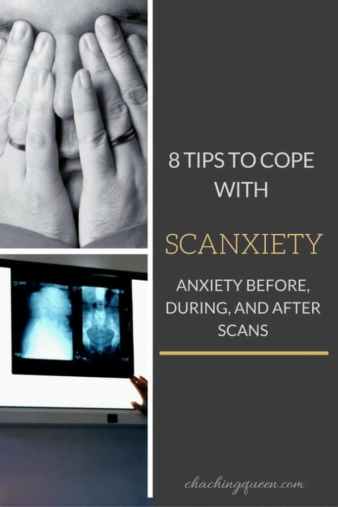 Scanxiety- 8 Tips to Cope with Scanxiety - Cancer Survivors Anxiety Before, During, and After Scans