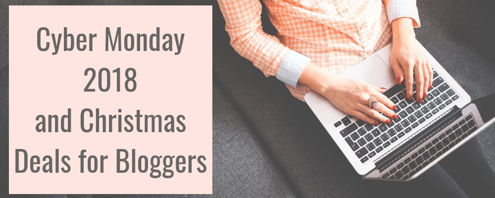 Cyber Monday 2018 and Christmas Deals for Bloggers