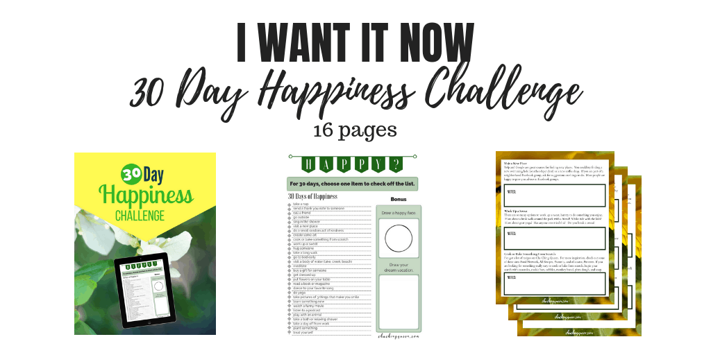I want it now - 30 day happiness challenge 16 pages