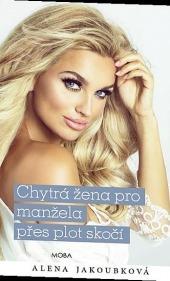 Alena Jakoubková – Chytrá žena pro manžela přes plot skočí