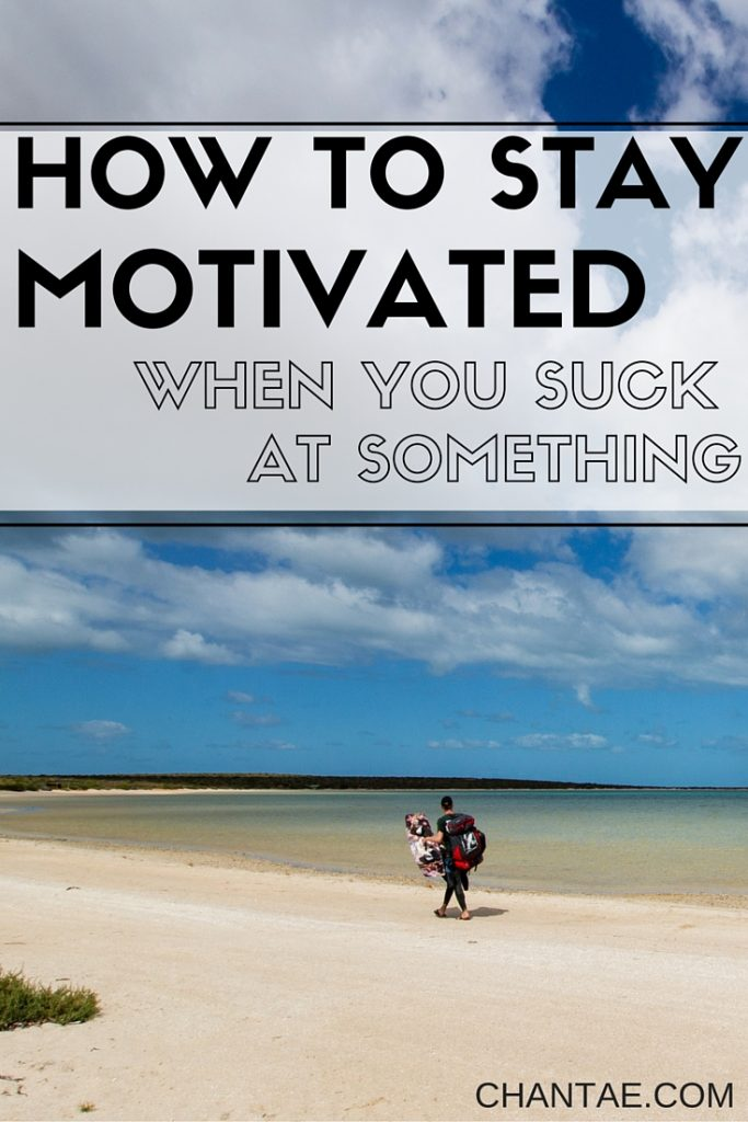 How to stay motivated when you completely suck/are horrible at something. Tips to keep it up!