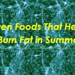 Seven Foods That Helps in To Burn Fat in Summer