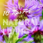 10 Tips for a Natural Living Lifestyle