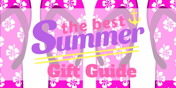 Summer Gift Guide: Cool Summer Gift Ideas for Kids