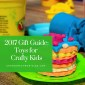 2017 Toy Guide: Art and Craft Toys for Kids