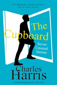 The Cupboard - seven unusual short stories for free by Charles Harris